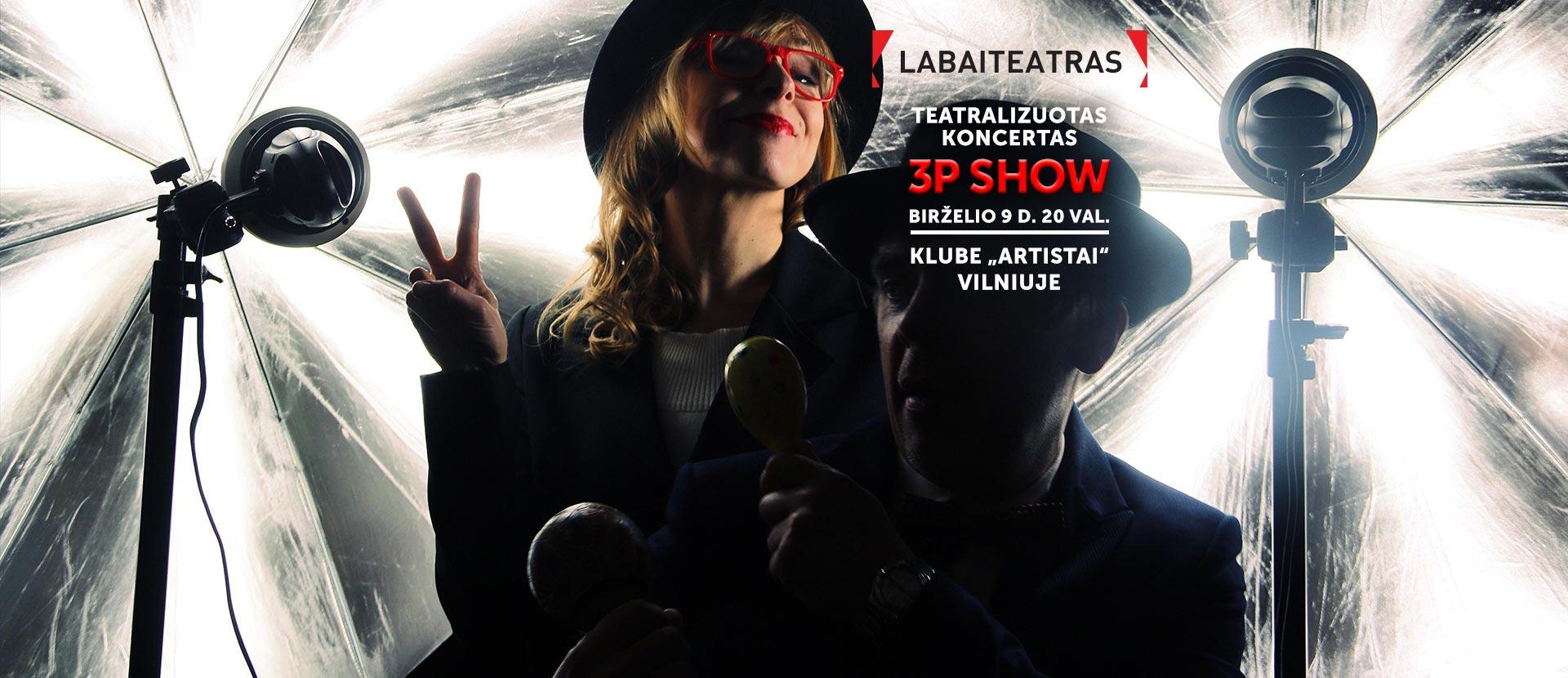 LABAITEATRAS/ 3P SHOW – teatralizuotas koncertas