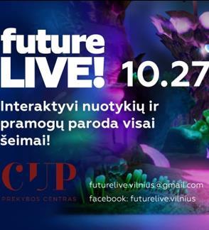 Future Live interaktyvi nuotykių ir pramogų paroda (Paroda vyks iki 2019 metų gegužės 31 d.)