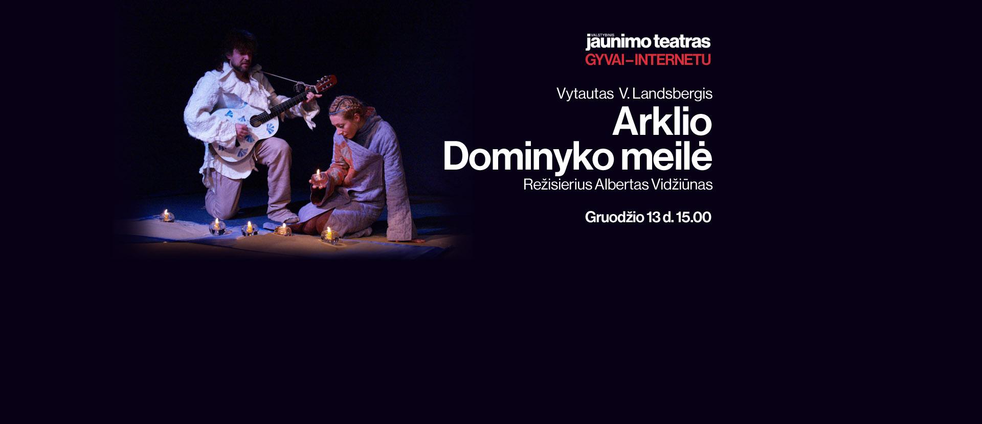 """LIVE: Jaunimo teatras: """"Arklio Dominyko meilė"""". Rež. A. Vidžiūnas"""