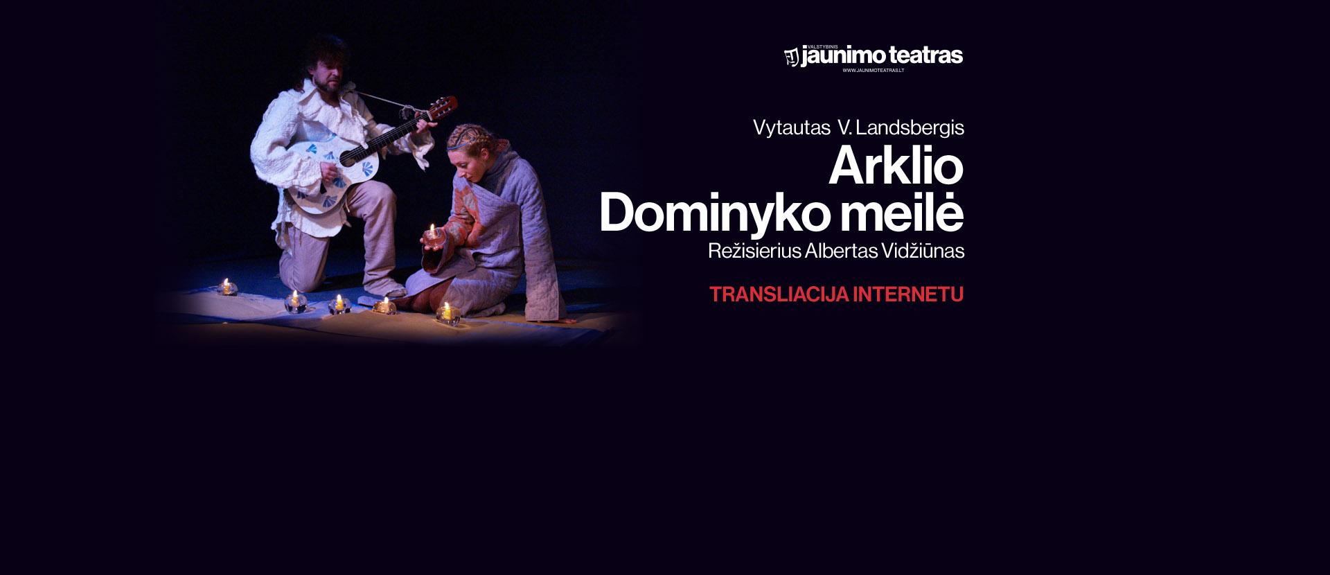 ONLINE: Spektaklis visai šeimai ARKLIO DOMINYKO MEILĖ, rež. A. Vidžiūnas