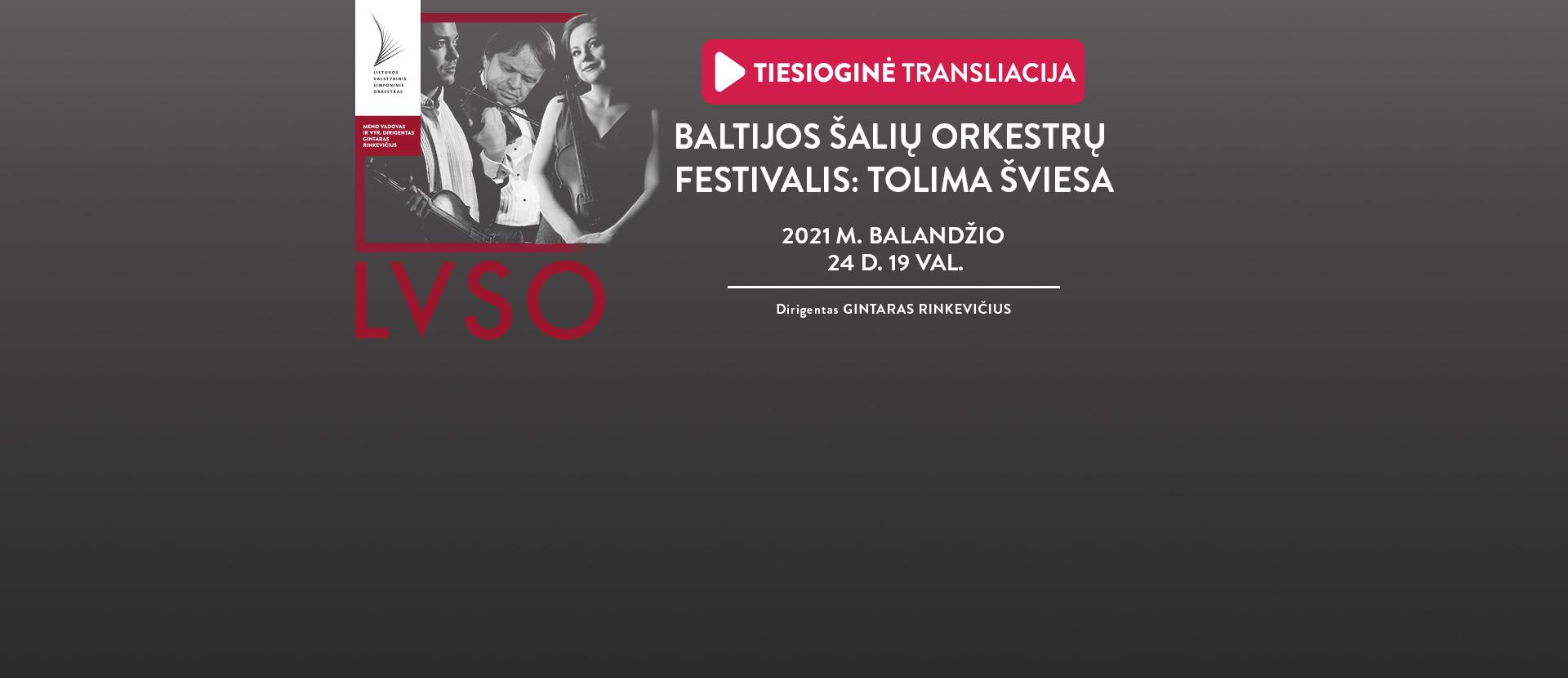LIVE: BALTIJOS ŠALIŲ ORKESTRŲ FESTIVALIS: TOLIMA ŠVIESA